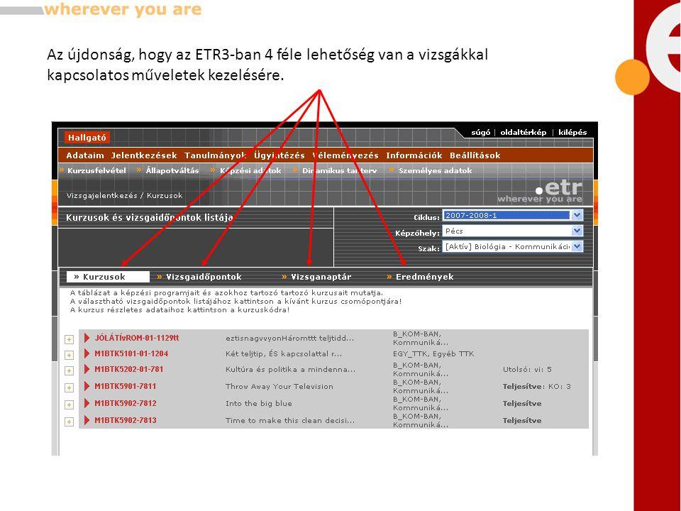 Az újdonság, hogy az ETR3-ban 4 féle lehetőség van a vizsgákkal kapcsolatos műveletek kezelésére.