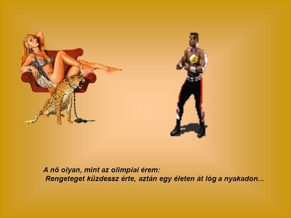 A nő olyan, mint az olimpiai érem: Rengeteget küzdessz érte, aztán egy életen át lóg a nyakadon...