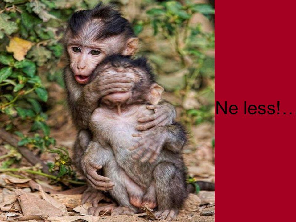 Ne less!…