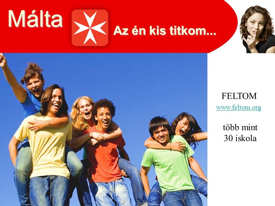Az én kis titkom... Málta FELTOM több mint 30 iskola www.feltom.org