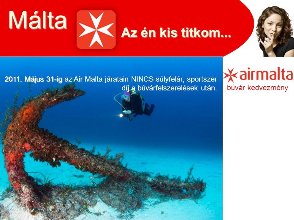 Az én kis titkom... Málta 2011. Május 31-ig 2011. Május 31-ig az Air Malta járatain NINCS súlyfelár, sportszer díj a búvárfelszerelések után. búvár ke