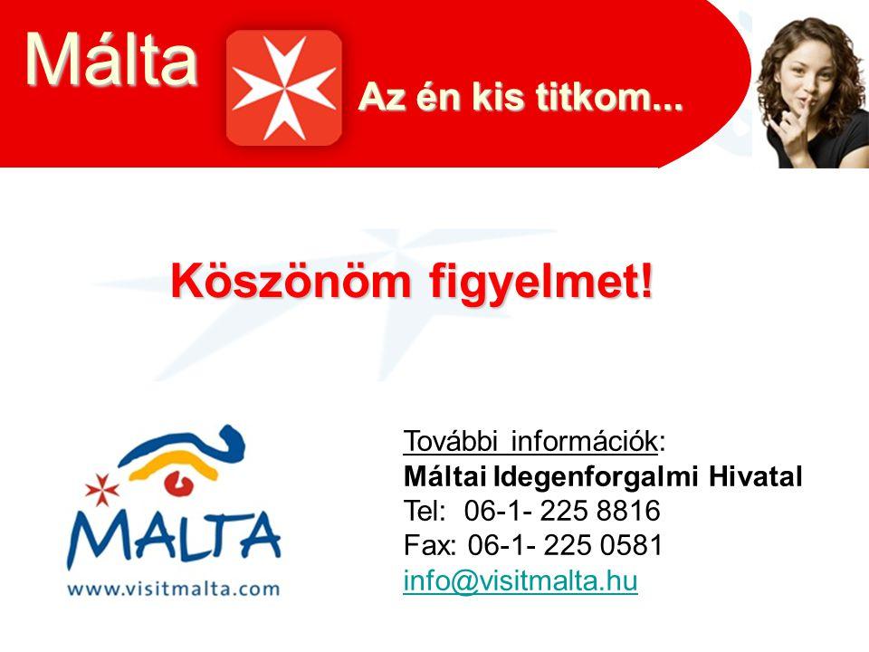 Köszönöm figyelmet! További információk: Máltai Idegenforgalmi Hivatal Tel: 06-1- 225 8816 Fax: 06-1- 225 0581 info@visitmalta.hu Az én kis titkom...