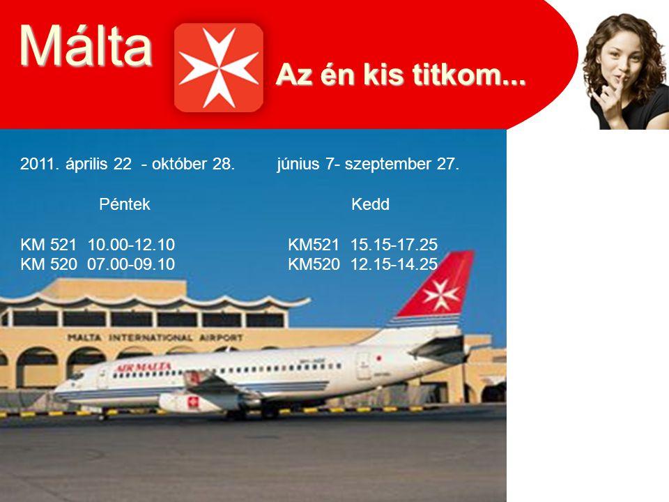 Az én kis titkom... Málta 2011. április 22 - október 28. június 7- szeptember 27. Péntek Kedd KM 521 10.00-12.10 KM521 15.15-17.25 KM 520 07.00-09.10