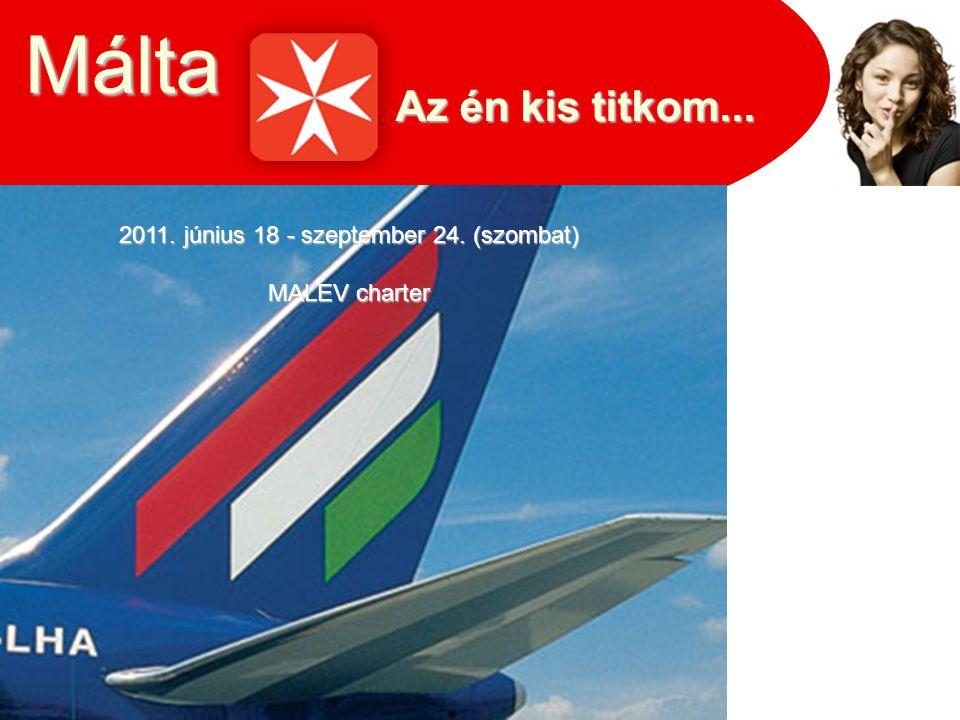 Az én kis titkom... Málta 2011. június 18 - szeptember 24. (szombat) MALEV charter