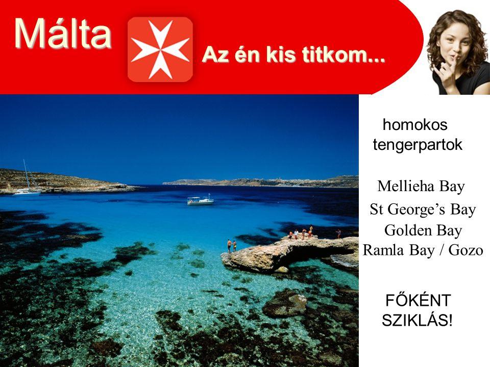 Az én kis titkom... Málta homokos tengerpartok St George's Bay Mellieha Bay Golden Bay Ramla Bay / Gozo FŐKÉNT SZIKLÁS!