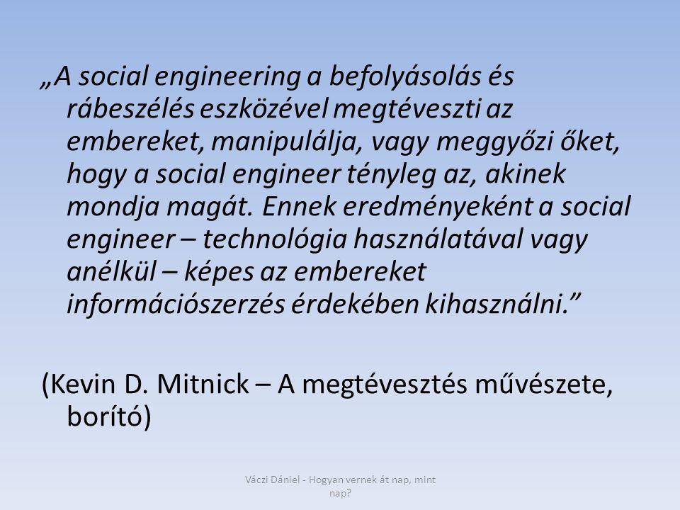 """""""A social engineering a befolyásolás és rábeszélés eszközével megtéveszti az embereket, manipulálja, vagy meggyőzi őket, hogy a social engineer tényle"""