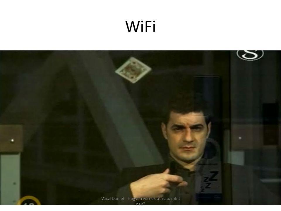 WiFi Váczi Dániel - Hogyan vernek át nap, mint nap?