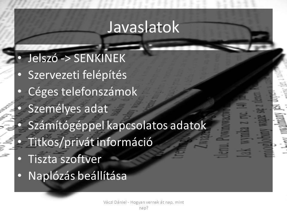 Javaslatok • Jelszó -> SENKINEK • Szervezeti felépítés • Céges telefonszámok • Személyes adat • Számítógéppel kapcsolatos adatok • Titkos/privát infor
