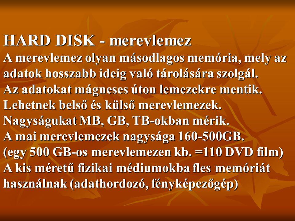 HARD DISK - merevlemez A merevlemez olyan másodlagos memória, mely az adatok hosszabb ideig való tárolására szolgál.