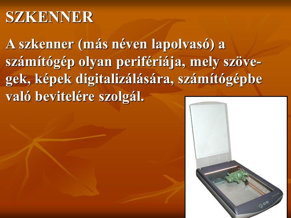 SZKENNER A szkenner (más néven lapolvasó) a számítógép olyan perifériája, mely szöve- gek, képek digitalizálására, számítógépbe való bevitelére szolgál.
