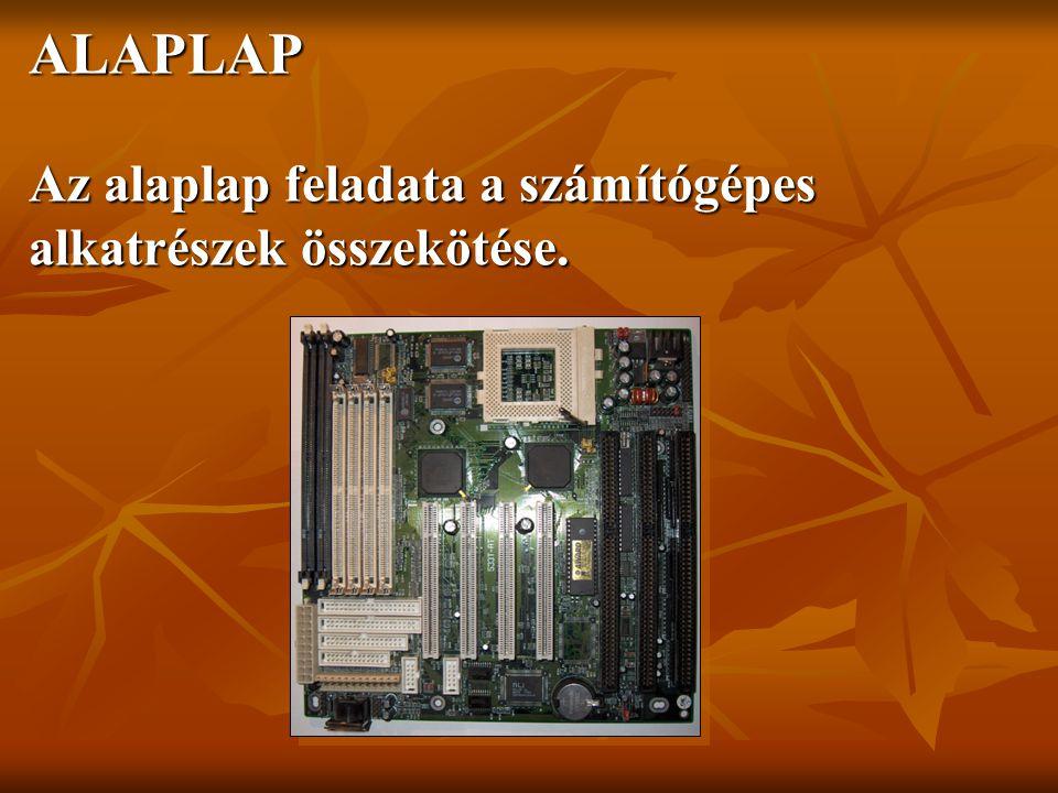 ALAPLAP Az alaplap feladata a számítógépes alkatrészek összekötése.