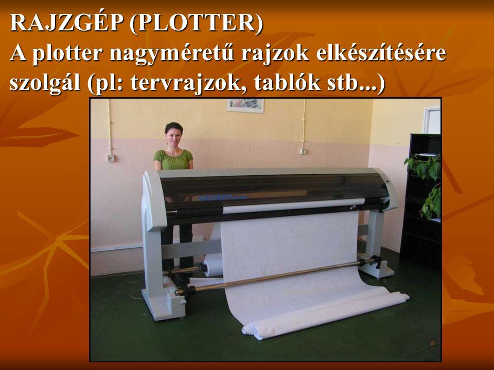 RAJZGÉP (PLOTTER) A plotter nagyméretű rajzok elkészítésére szolgál (pl: tervrajzok, tablók stb...)