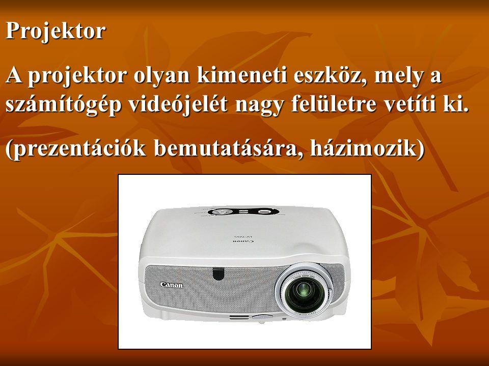 Projektor A projektor olyan kimeneti eszköz, mely a számítógép videójelét nagy felületre vetíti ki.