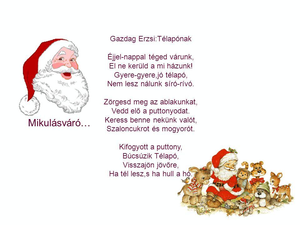 Mikulásváró… Gyárfás Endre:Ki mit hoz? Mikulás hoz ezt is,azt is. De ki hozza a Mikulást? Megmondom:a vén December, Válla körül hó palást. Mit hoz a g
