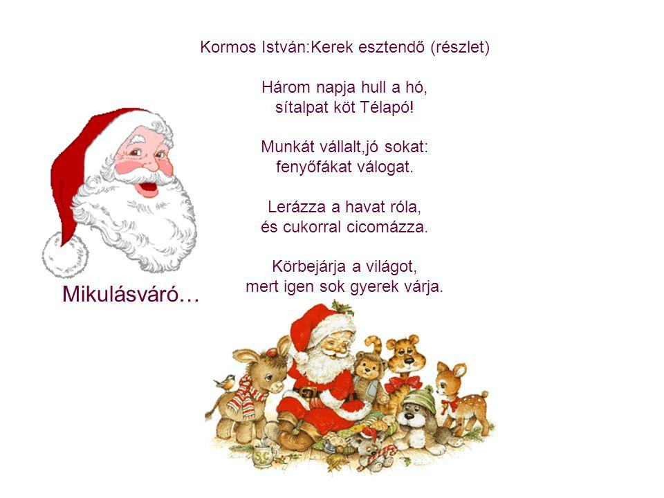 Mikulásváró… Osváth Erzsébet:Első hó Ébredjetek gyerekek! Csoda történt éjjel. Megérkezett Télapó, csillagot szórt széjjel. Fehér köntöst is hozott a