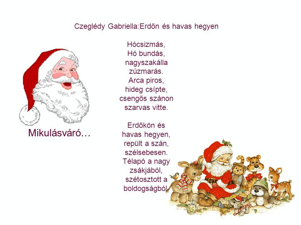 Mikulásváró… Szalai Borbála:Levél a Télapónak Kedves öreg Télapó! Azért írok levelet, úgy kéne egy hintaló, hozzál nekem,ha lehet. És még hozzál vonat