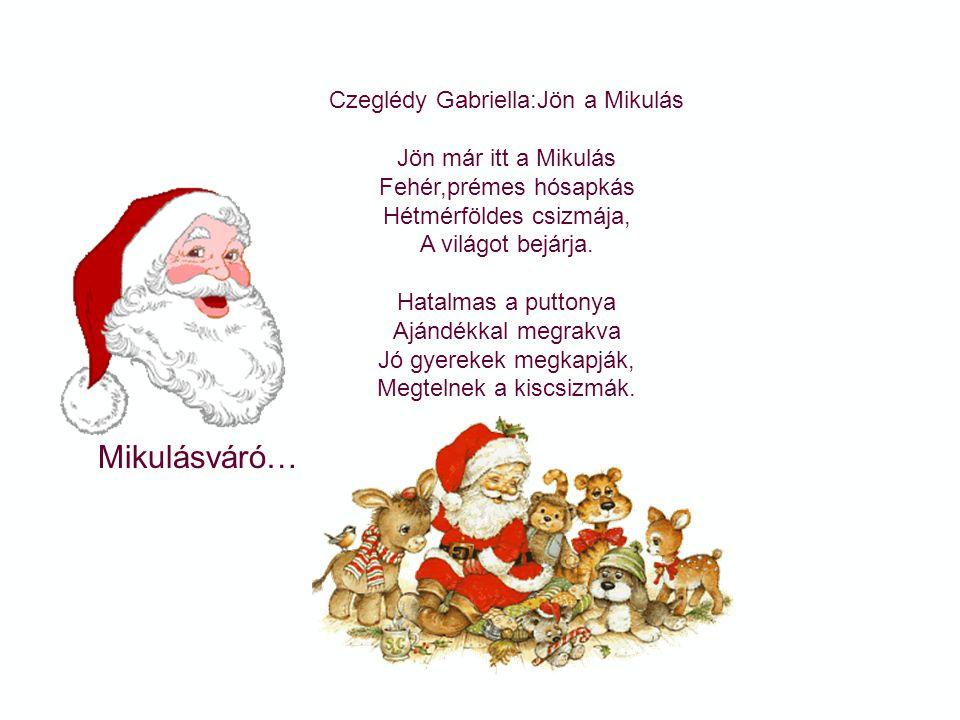 Mikulásváró… Zelk Zoltán:Mikulás Hóval lepett égi úton Mikulás már útra kél, csillagok szállnak fölötte s vígan fut vele a szél. Világjáró a csizmája,