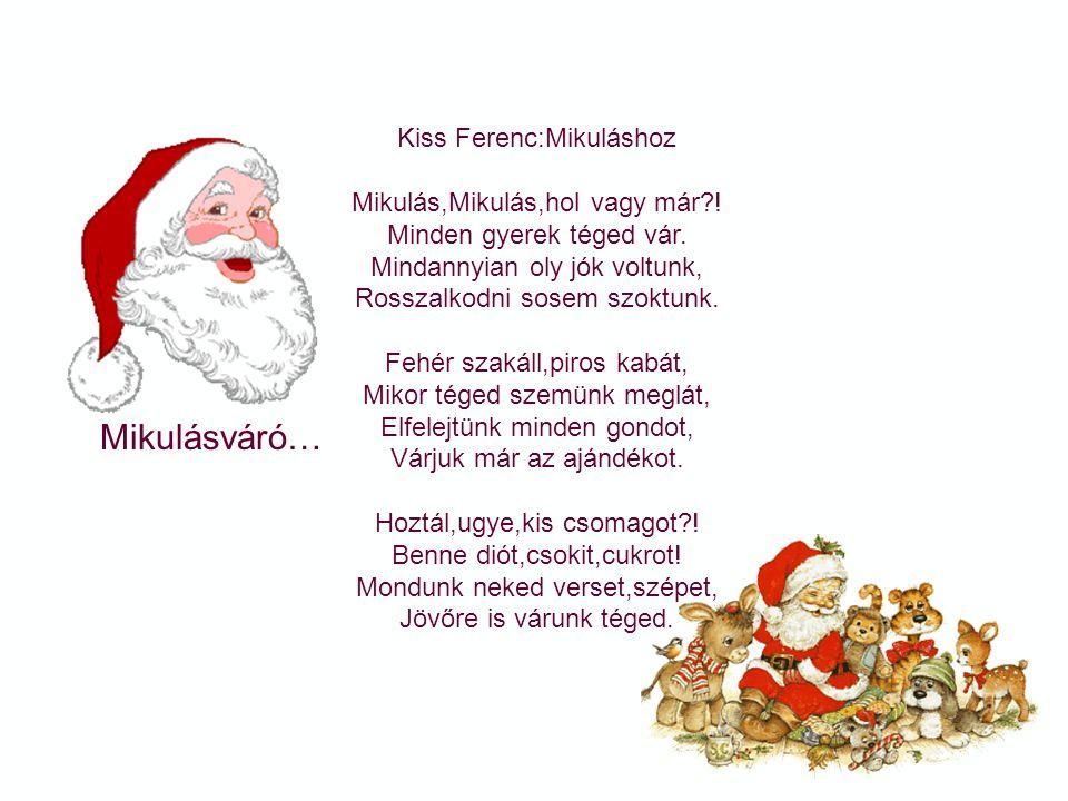 Mikulásváró… Galambos Bernadett:Az ajándék Mikulás ha volnék: minden áldott éjjel, havat szórnék két kezemmel háztetőkön széjjel. Mikulás ha volnék de