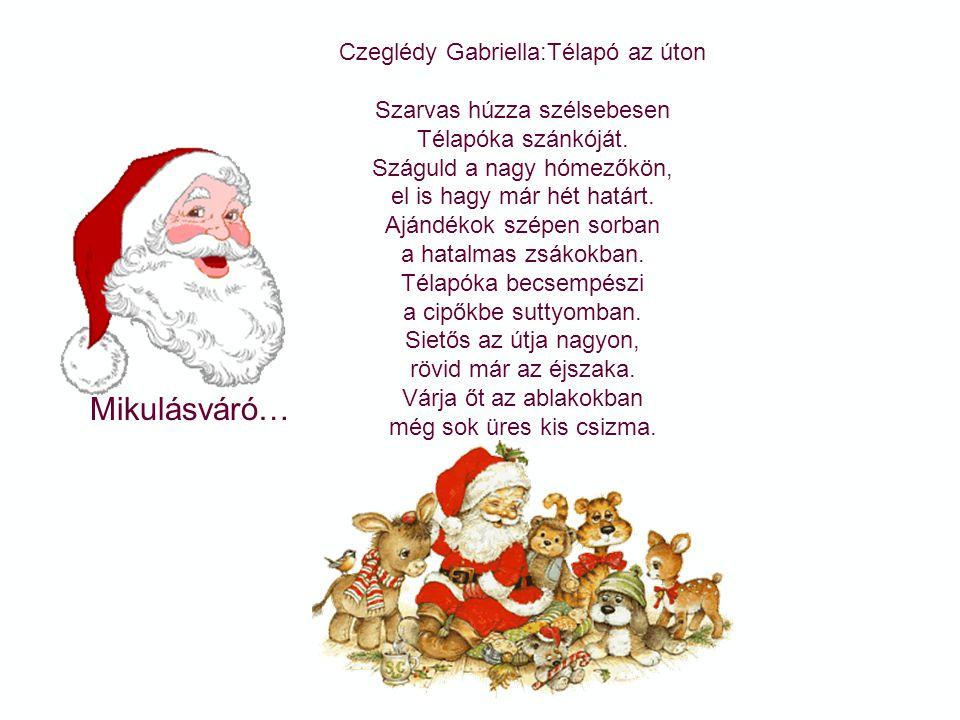 Mikulásváró… Donászy Magda:Télapóka,öreg bácsi... Télapóka,öreg bácsi, hóhegyeken éldegél. Hóból van a palotája, kilenc tornya égig ér. Miklós napkor