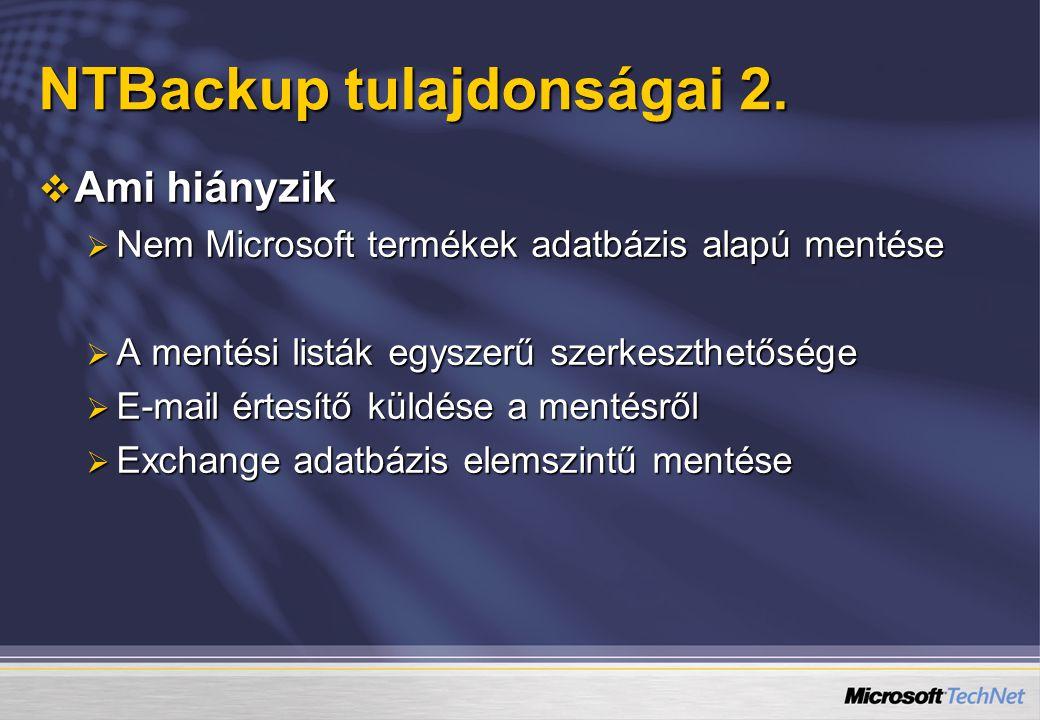 NTBackup tulajdonságai 2.  Ami hiányzik  Nem Microsoft termékek adatbázis alapú mentése  A mentési listák egyszerű szerkeszthetősége  E-mail értes
