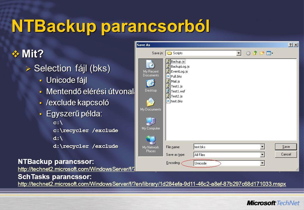 NTBackup parancsorból  Mit?  Selection fájl (bks)  Unicode fájl  Mentendő elérési útvonalak  /exclude kapcsoló  Egyszerű példa: c:\ c:\recycler
