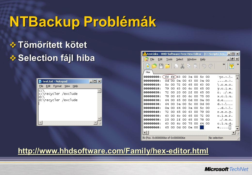 NTBackup Problémák  Tömörített kötet  Selection fájl hiba http://www.hhdsoftware.com/Family/hex-editor.html
