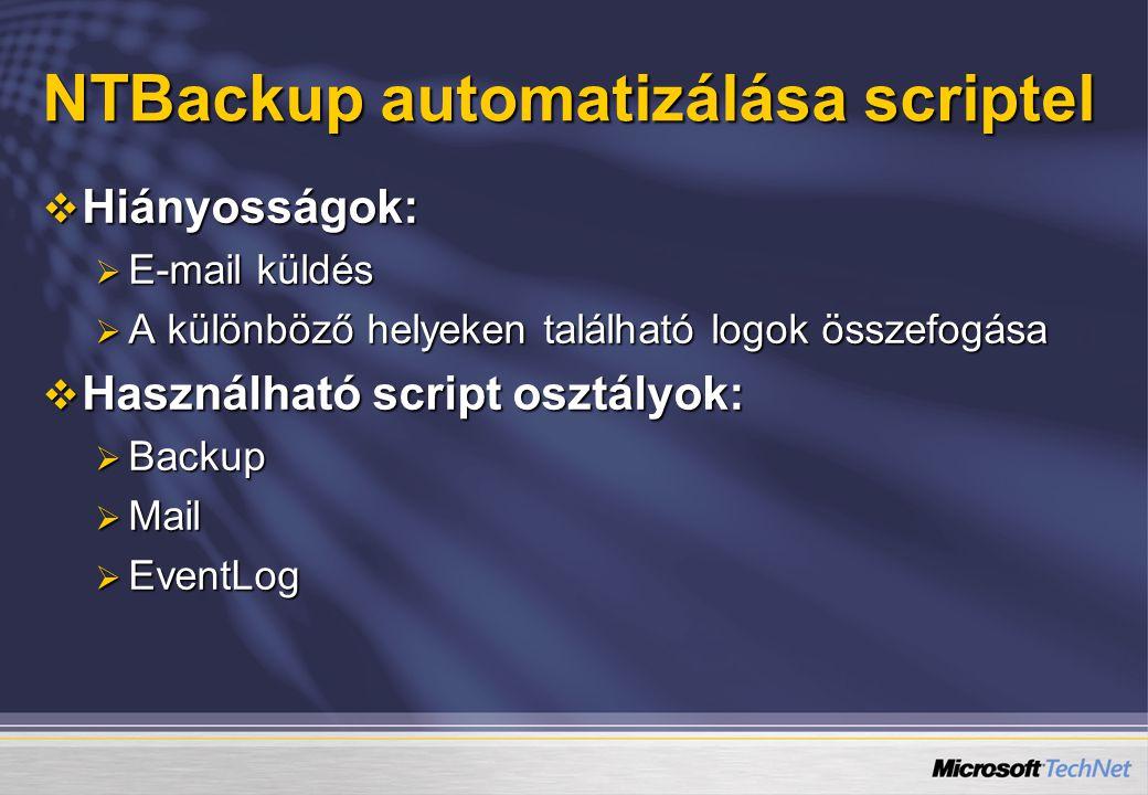 NTBackup automatizálása scriptel  Hiányosságok:  E-mail küldés  A különböző helyeken található logok összefogása  Használható script osztályok: 