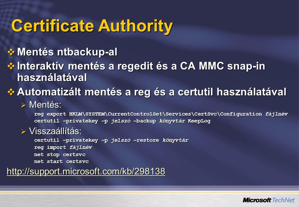 Certificate Authority  Mentés ntbackup-al  Interaktív mentés a regedit és a CA MMC snap-in használatával  Automatizált mentés a reg és a certutil h