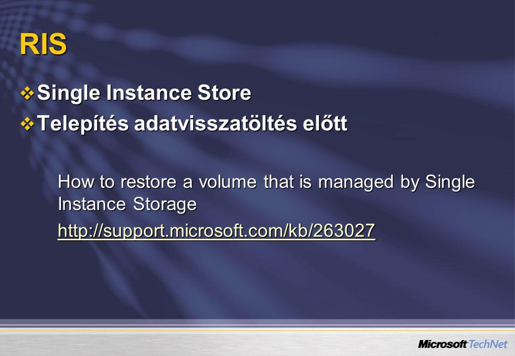 RIS  Single Instance Store  Telepítés adatvisszatöltés előtt How to restore a volume that is managed by Single Instance Storage http://support.micro