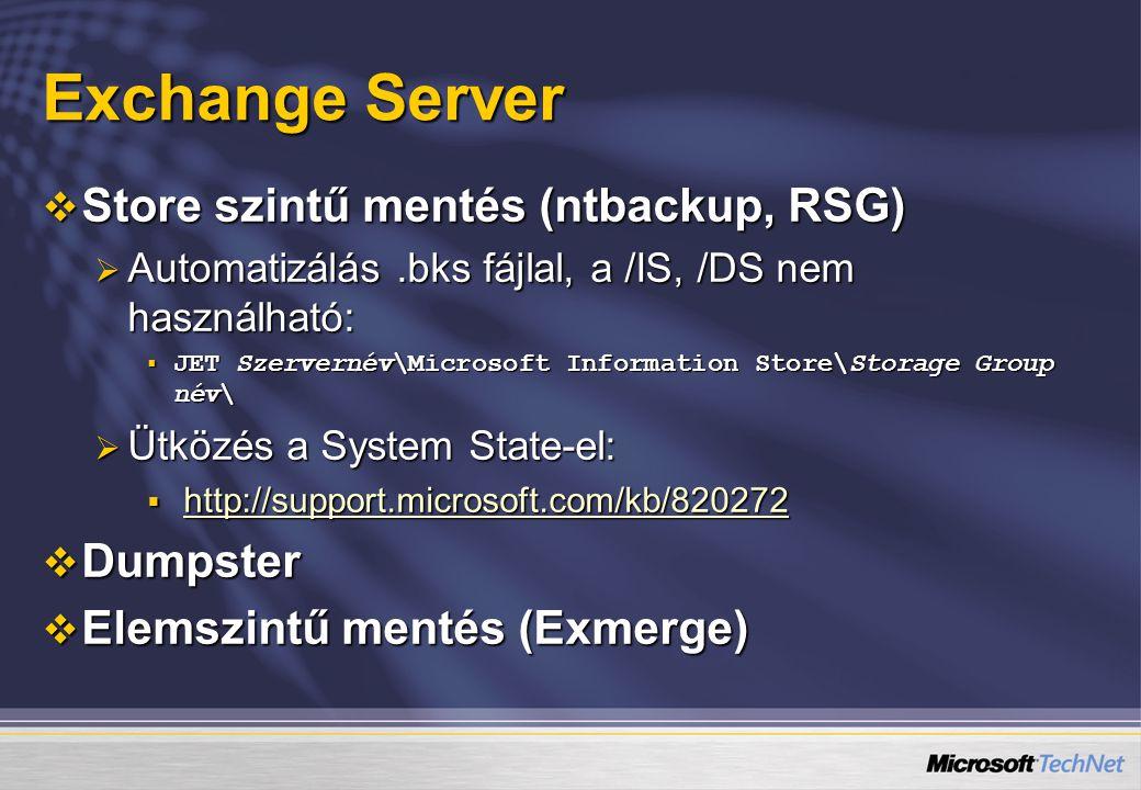 Exchange Server  Store szintű mentés (ntbackup, RSG)  Automatizálás.bks fájlal, a /IS, /DS nem használható:  JET Szervernév\Microsoft Information S