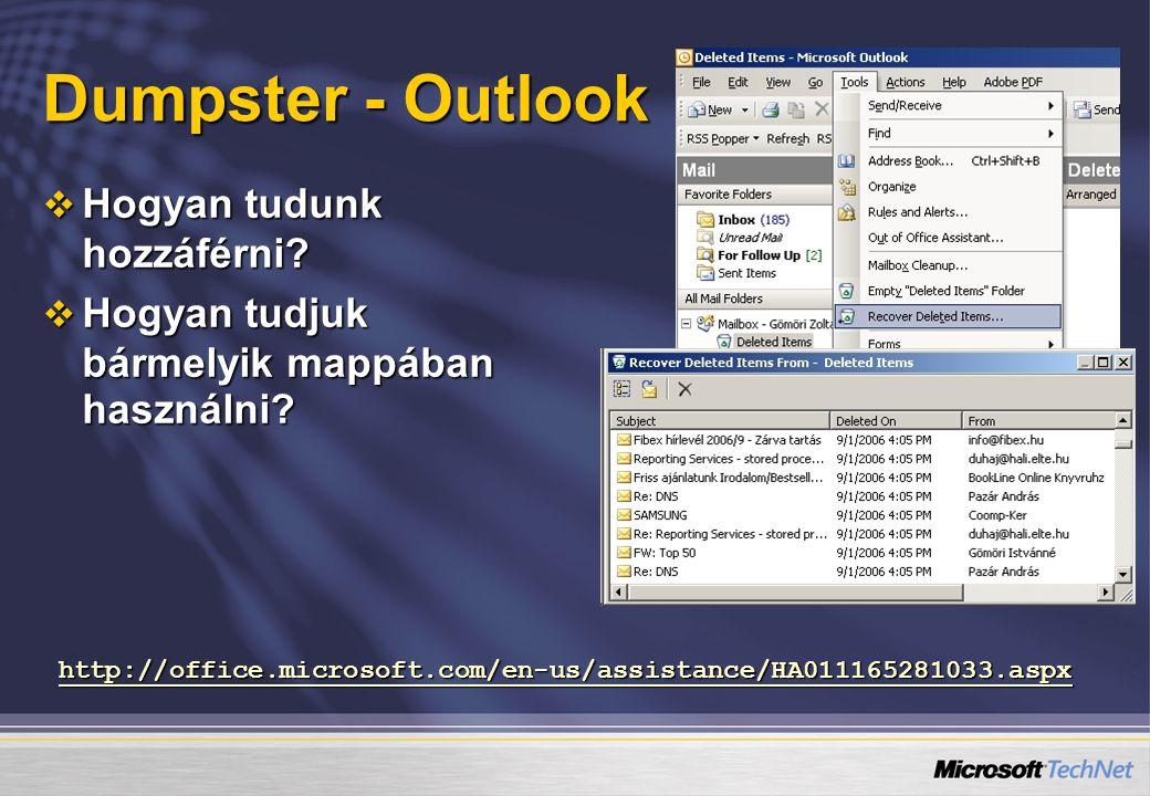 Dumpster - Outlook  Hogyan tudunk hozzáférni?  Hogyan tudjuk bármelyik mappában használni? http://office.microsoft.com/en-us/assistance/HA0111652810