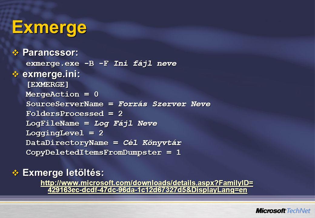 Exmerge  Parancssor: exmerge.exe -B -F Ini fájl neve  exmerge.ini: [EXMERGE] MergeAction = 0 SourceServerName = Forrás Szerver Neve FoldersProcessed