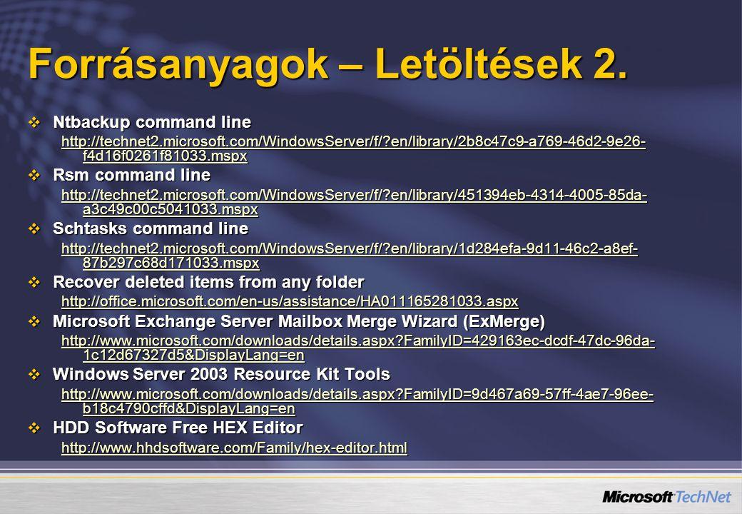 Forrásanyagok – Letöltések 2.  Ntbackup command line http://technet2.microsoft.com/WindowsServer/f/?en/library/2b8c47c9-a769-46d2-9e26- f4d16f0261f81