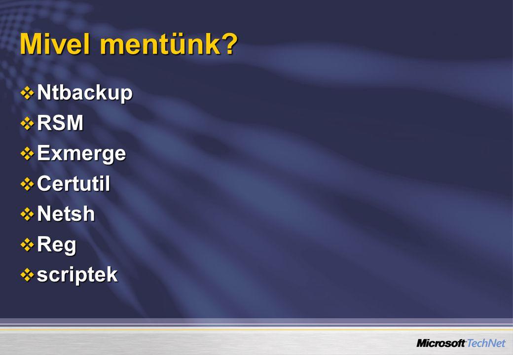 Mivel mentünk?  Ntbackup  RSM  Exmerge  Certutil  Netsh  Reg  scriptek