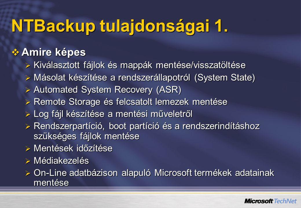NTBackup tulajdonságai 1.  Amire képes  Kiválasztott fájlok és mappák mentése/visszatöltése  Másolat készítése a rendszerállapotról (System State)