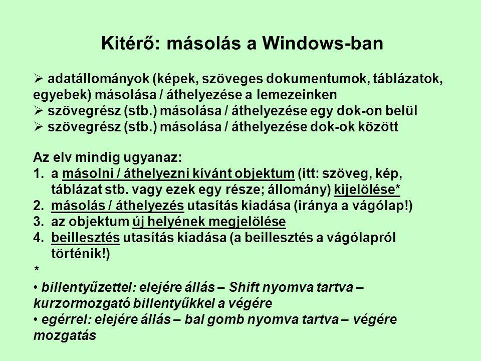 Kitérő: másolás a Windows-ban  adatállományok (képek, szöveges dokumentumok, táblázatok, egyebek) másolása / áthelyezése a lemezeinken  szövegrész (