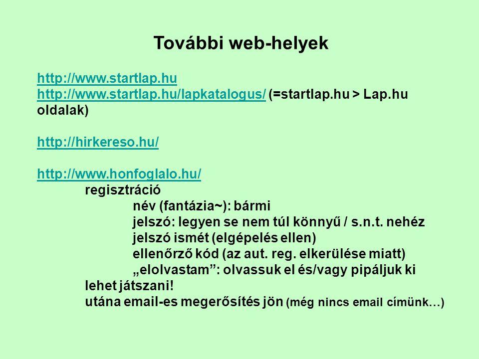 További web-helyek http://www.startlap.hu http://www.startlap.hu/lapkatalogus/http://www.startlap.hu/lapkatalogus/ (=startlap.hu > Lap.hu oldalak) htt