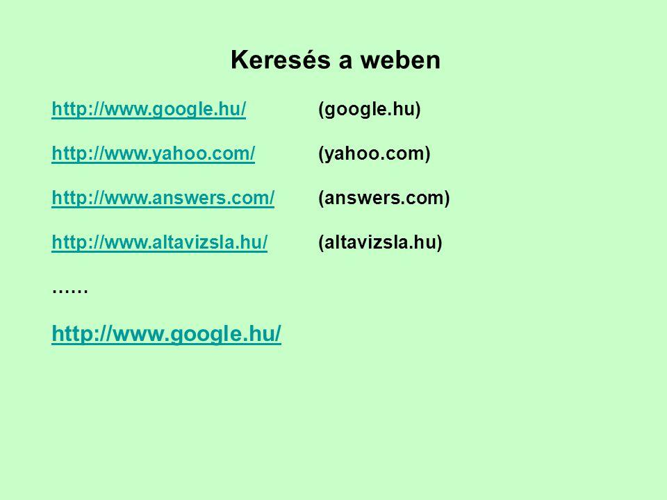Keresés a weben http://www.google.hu/http://www.google.hu/(google.hu) http://www.yahoo.com/http://www.yahoo.com/(yahoo.com) http://www.answers.com/htt