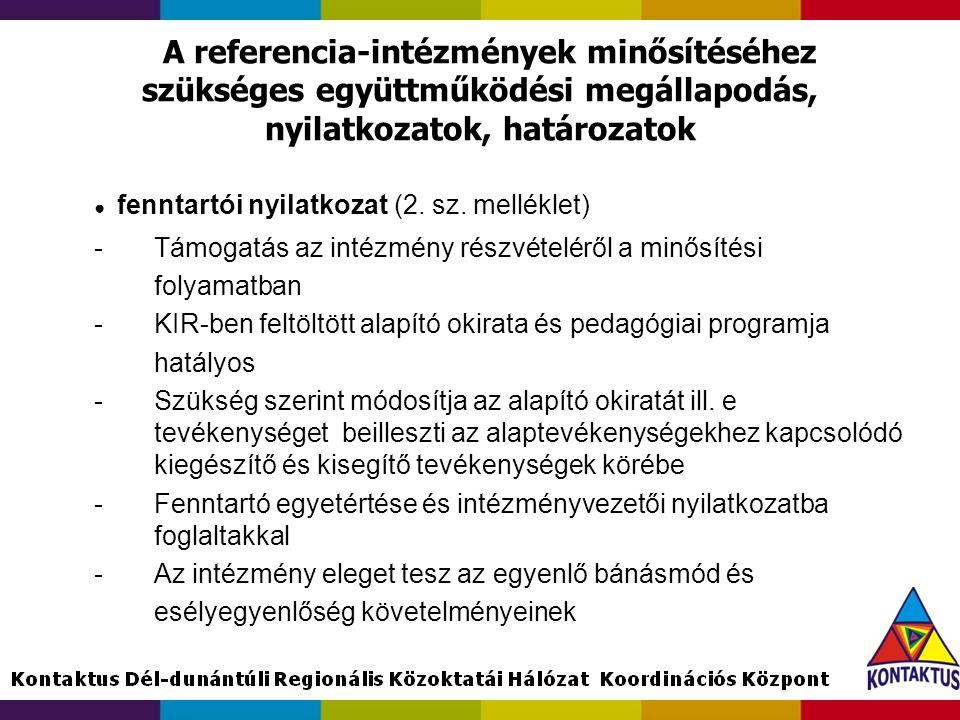A referencia-intézmények minősítéséhez szükséges együttműködési megállapodás, nyilatkozatok, határozatok ● fenntartói nyilatkozat (2. sz. melléklet) -