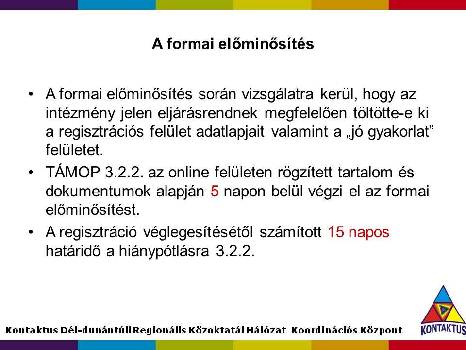 A formai előminősítés •A formai előminősítés során vizsgálatra kerül, hogy az intézmény jelen eljárásrendnek megfelelően töltötte-e ki a regisztrációs