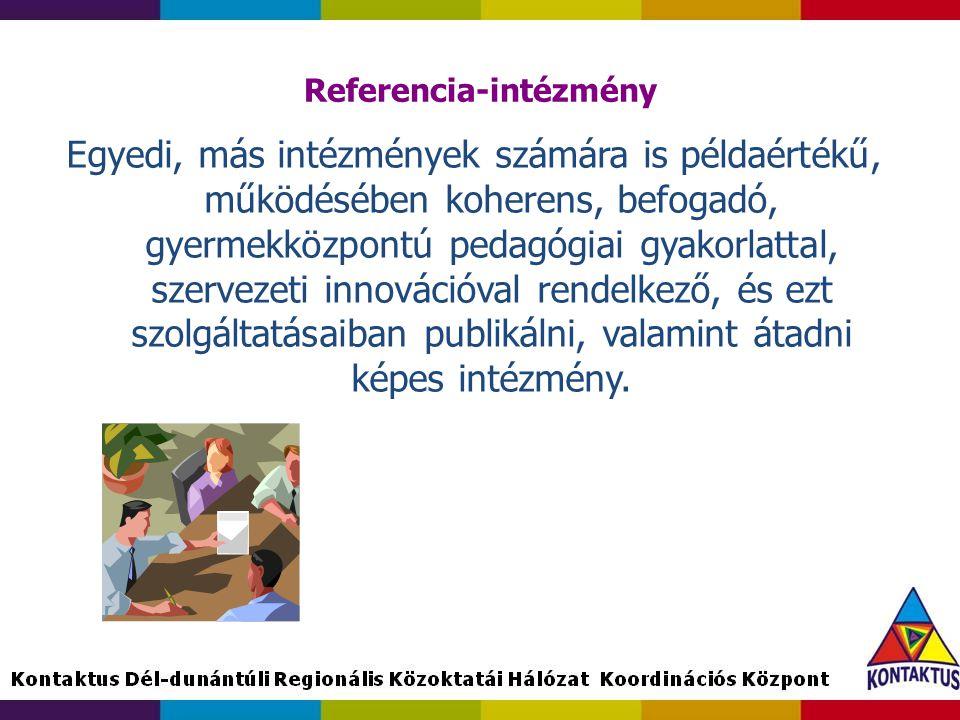 Referencia-intézmény Egyedi, más intézmények számára is példaértékű, működésében koherens, befogadó, gyermekközpontú pedagógiai gyakorlattal, szerveze
