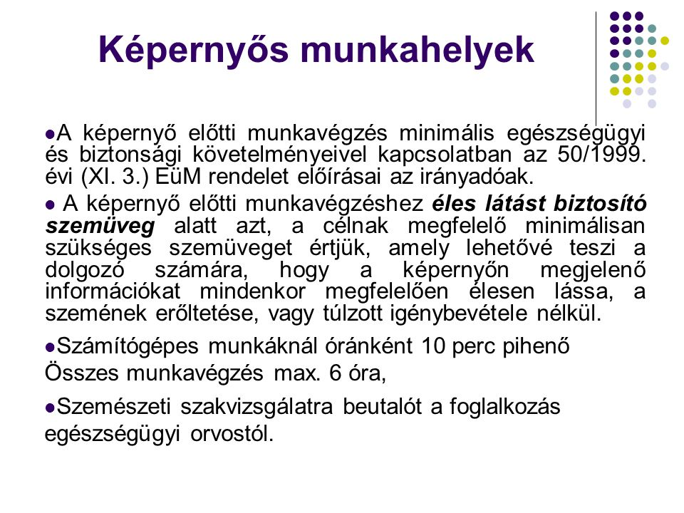Képernyős munkahelyek  A képernyő előtti munkavégzés minimális egészségügyi és biztonsági követelményeivel kapcsolatban az 50/1999.