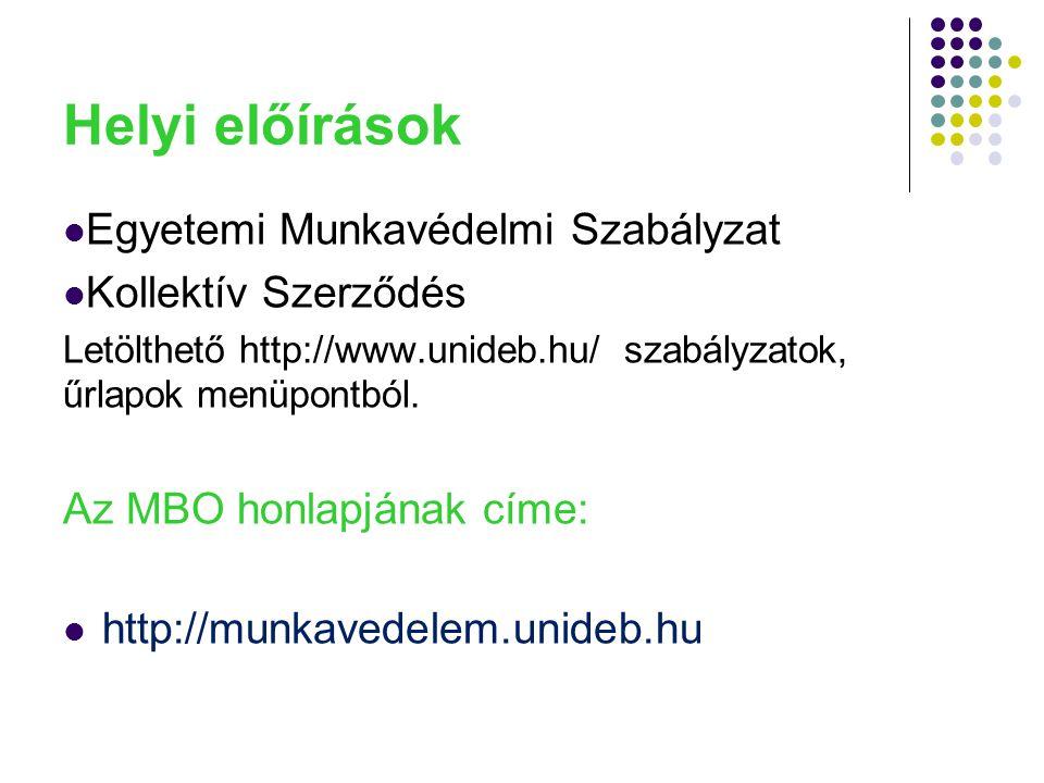 Helyi előírások  Egyetemi Munkavédelmi Szabályzat  Kollektív Szerződés Letölthető http://www.unideb.hu/ szabályzatok, űrlapok menüpontból.