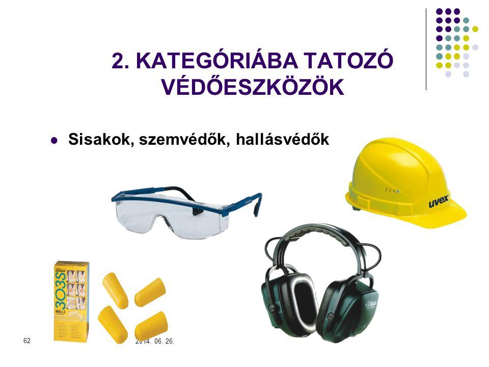 2014. 06. 26. 62 2. KATEGÓRIÁBA TATOZÓ VÉDŐESZKÖZÖK  Sisakok, szemvédők, hallásvédők