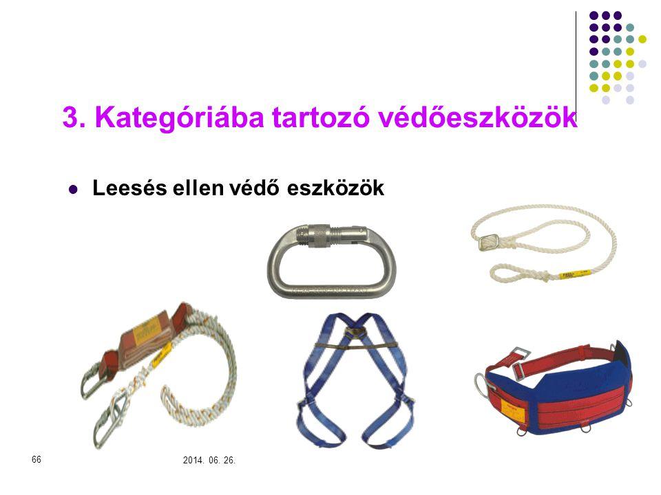 2014. 06. 26. 66 3. Kategóriába tartozó védőeszközök  Leesés ellen védő eszközök
