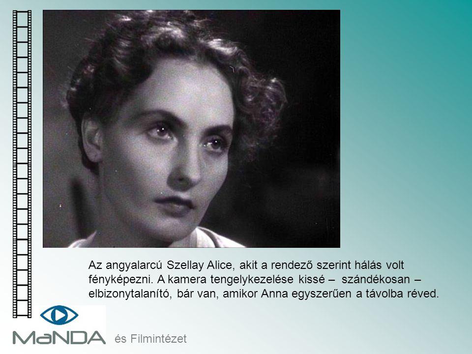 és Filmintézet Az angyalarcú Szellay Alice, akit a rendező szerint hálás volt fényképezni. A kamera tengelykezelése kissé – szándékosan – elbizonytala
