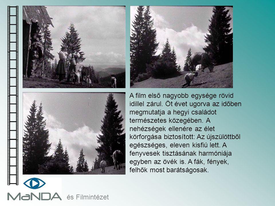és Filmintézet A film első nagyobb egysége rövid idillel zárul. Öt évet ugorva az időben megmutatja a hegyi családot természetes közegében. A nehézség