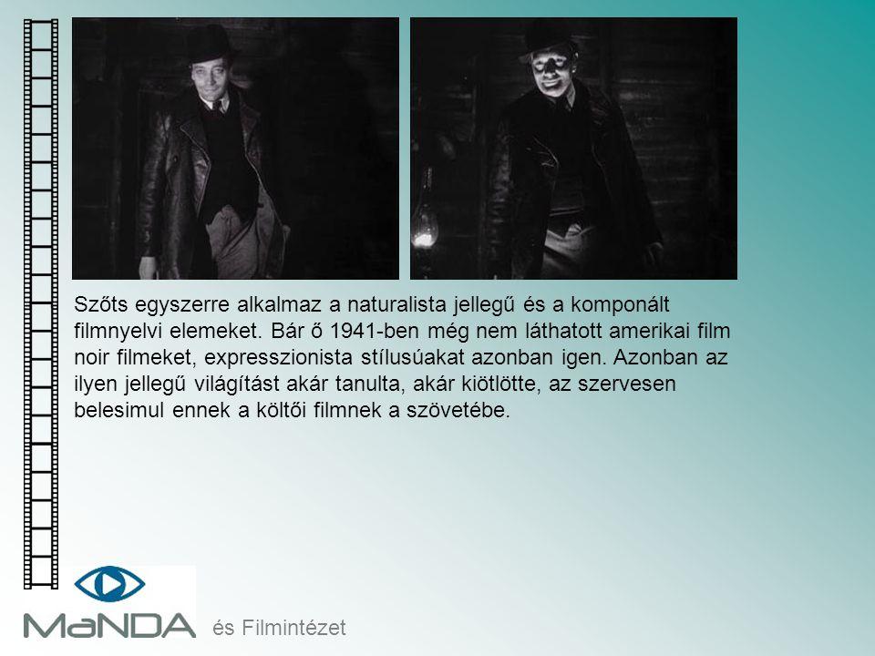 és Filmintézet Szőts egyszerre alkalmaz a naturalista jellegű és a komponált filmnyelvi elemeket. Bár ő 1941-ben még nem láthatott amerikai film noir