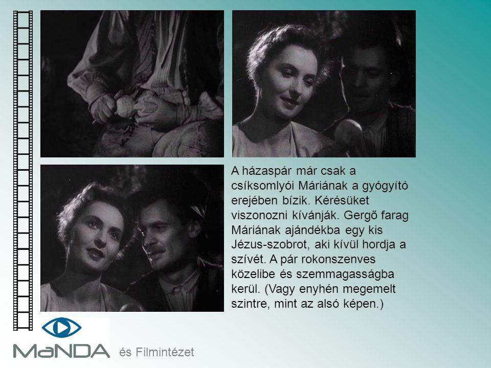 és Filmintézet A házaspár már csak a csíksomlyói Máriának a gyógyító erejében bízik. Kérésüket viszonozni kívánják. Gergő farag Máriának ajándékba egy