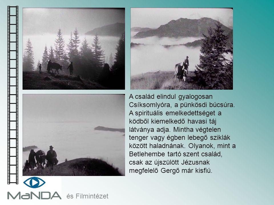 és Filmintézet A család elindul gyalogosan Csíksomlyóra, a pünkösdi búcsúra. A spirituális emelkedettséget a ködből kiemelkedő havasi táj látványa adj